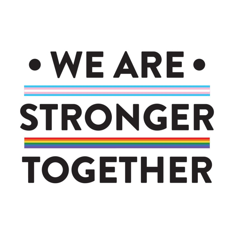 We Are Stronger Together by uppercaseCHASE1