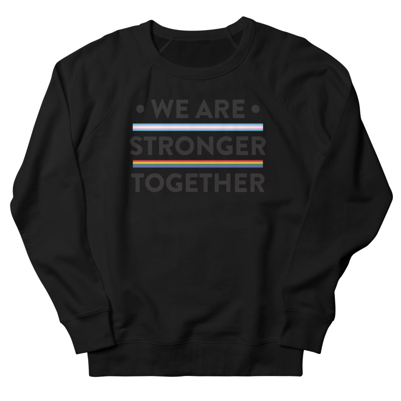 We Are Stronger Together Women's French Terry Sweatshirt by uppercaseCHASE1