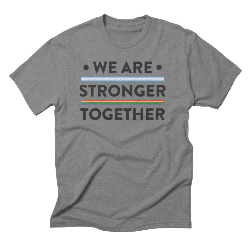 We Are Stronger Together Men's Triblend T-Shirt by uppercaseCHASE1