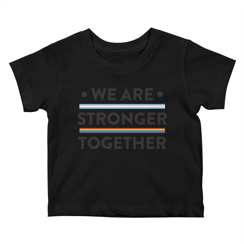 We Are Stronger Together Kids Baby T-Shirt by uppercaseCHASE1
