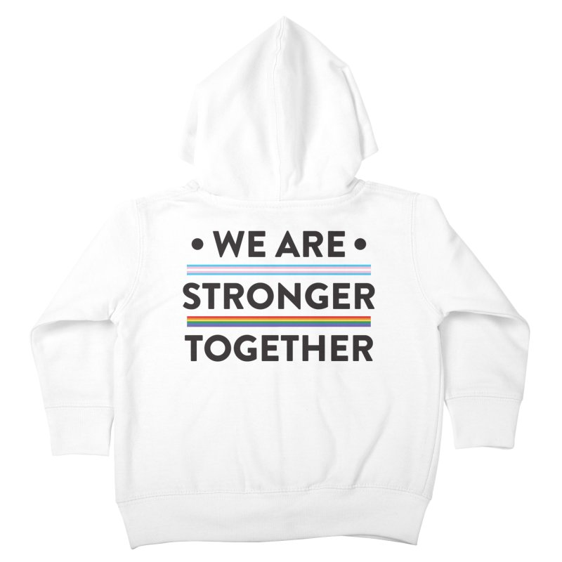 We Are Stronger Together Kids Toddler Zip-Up Hoody by uppercaseCHASE1