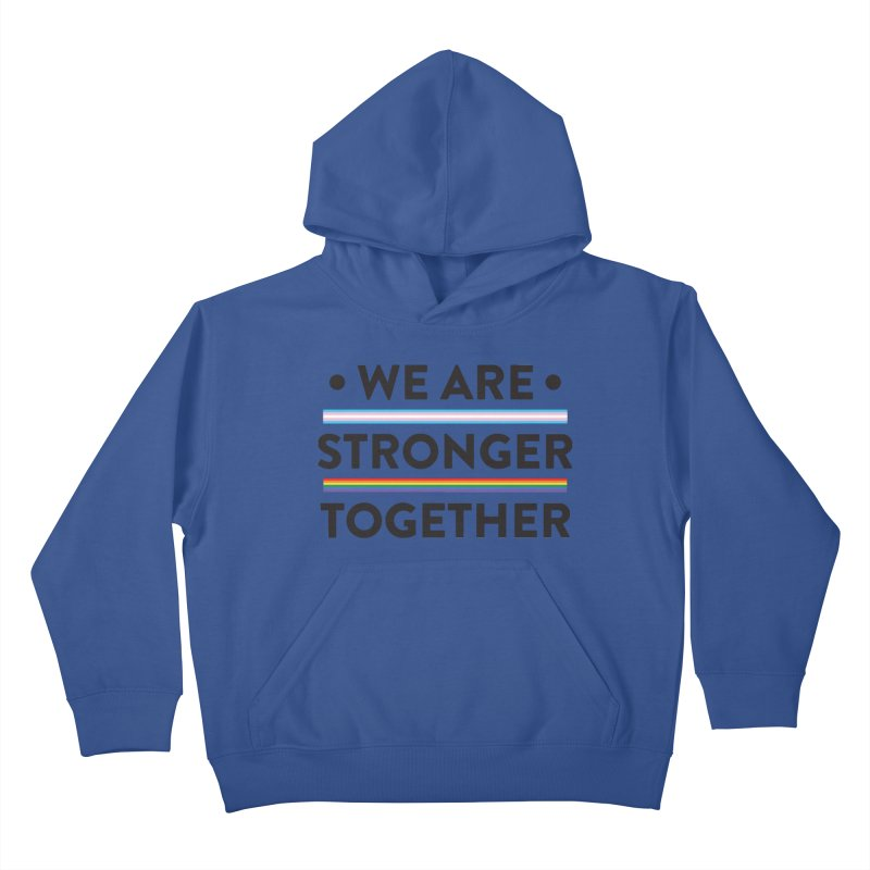 We Are Stronger Together Kids Pullover Hoody by uppercaseCHASE1