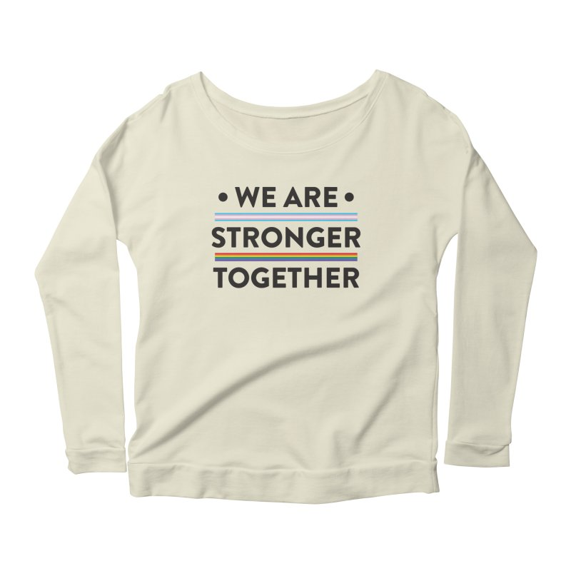 We Are Stronger Together Women's Scoop Neck Longsleeve T-Shirt by uppercaseCHASE1