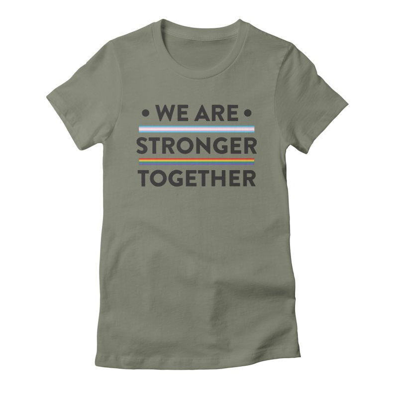 We Are Stronger Together Women's T-Shirt by uppercaseCHASE1
