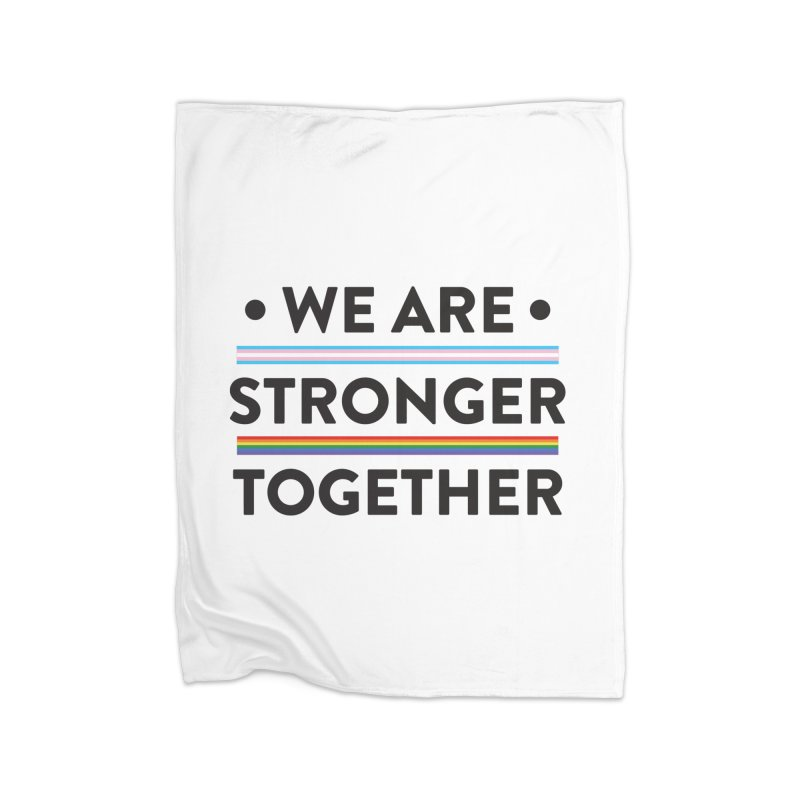 We Are Stronger Together Home Blanket by uppercaseCHASE1