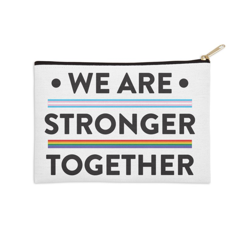 We Are Stronger Together Accessories Zip Pouch by uppercaseCHASE1