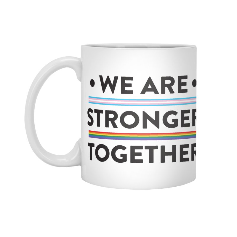 We Are Stronger Together Accessories Mug by uppercaseCHASE1