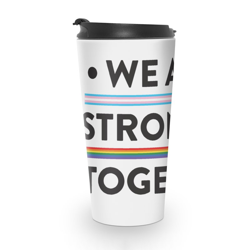 We Are Stronger Together Accessories Travel Mug by uppercaseCHASE1