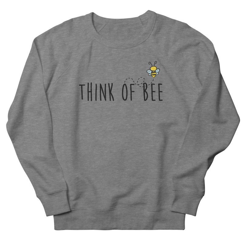 Think of Bee *Black* Women's French Terry Sweatshirt by uppercaseCHASE1