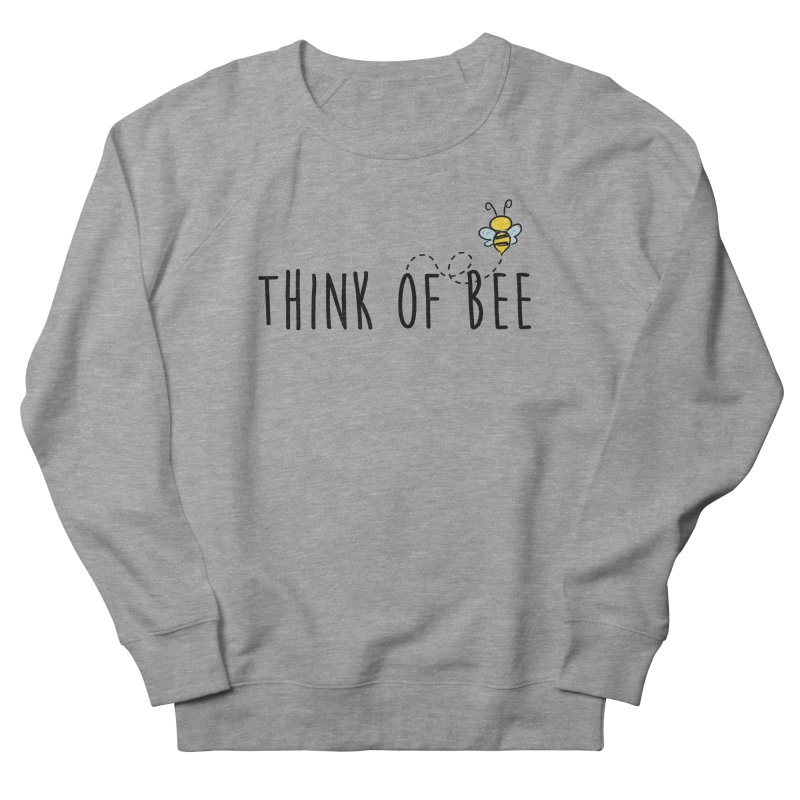 Think of Bee *Black* Men's French Terry Sweatshirt by uppercaseCHASE1
