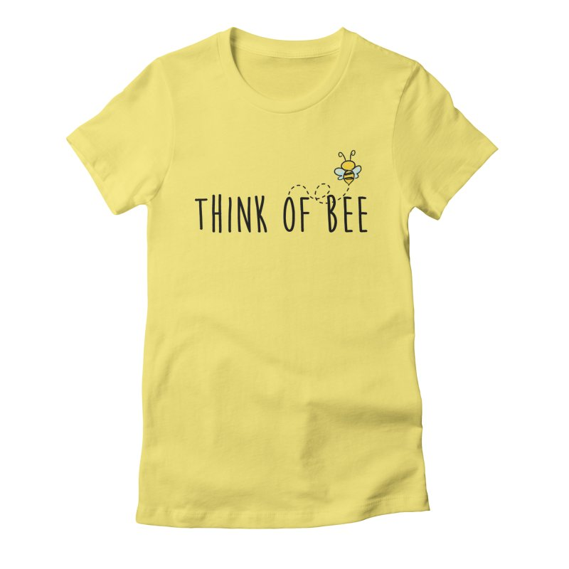 Think of Bee *Black* Women's Fitted T-Shirt by uppercaseCHASE1