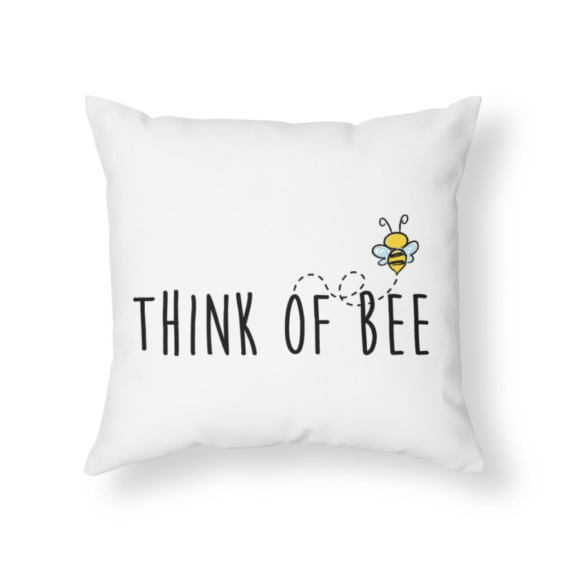 Think of Bee *Black* Home Throw Pillow by uppercaseCHASE1