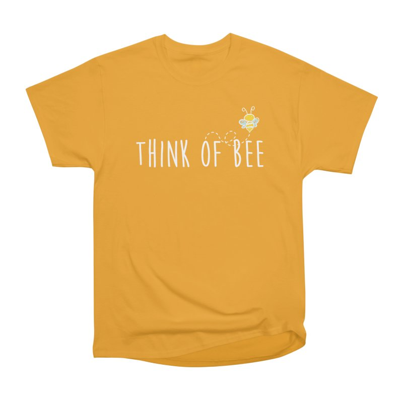 Think of Bee *White Font* Women's Heavyweight Unisex T-Shirt by uppercaseCHASE1