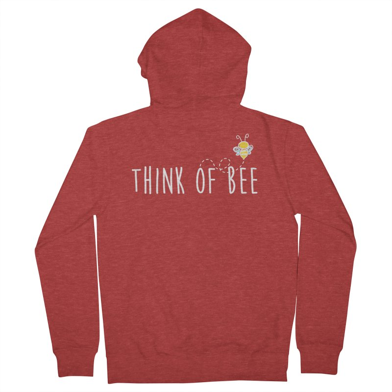 Think of Bee *White Font* Women's French Terry Zip-Up Hoody by uppercaseCHASE1