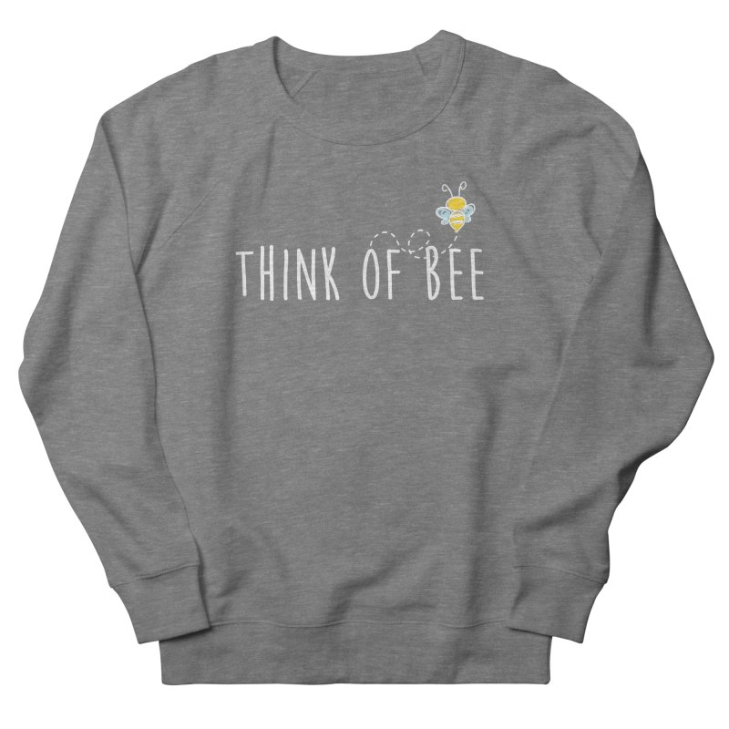 Think of Bee *White Font* Men's Sweatshirt by uppercaseCHASE1