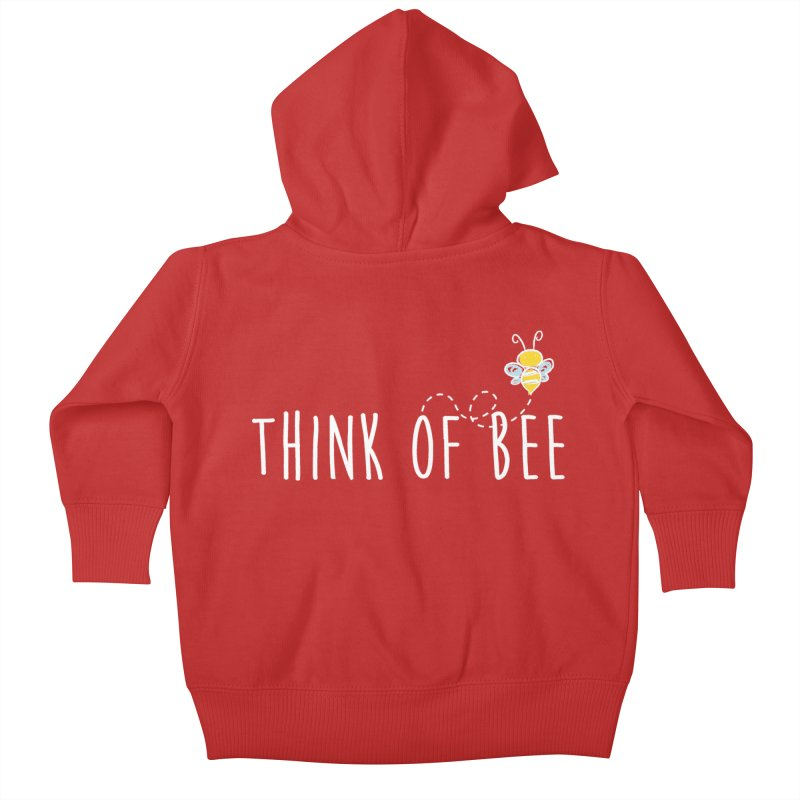 Think of Bee *White Font* Kids Baby Zip-Up Hoody by uppercaseCHASE1