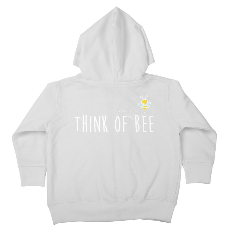 Think of Bee *White Font* Kids Toddler Zip-Up Hoody by uppercaseCHASE1
