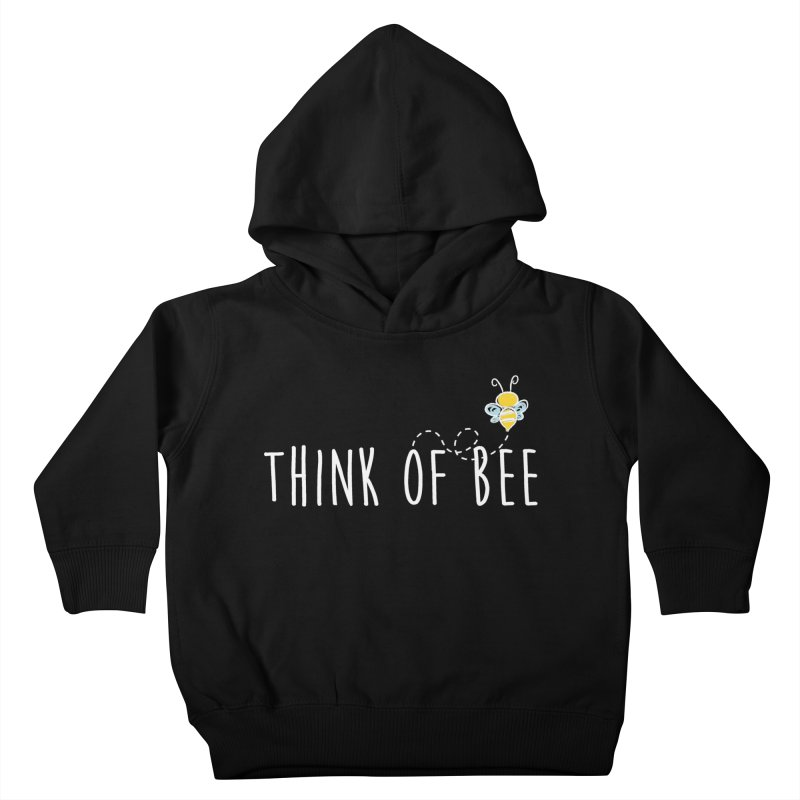 Think of Bee *White Font* Kids Toddler Pullover Hoody by uppercaseCHASE1