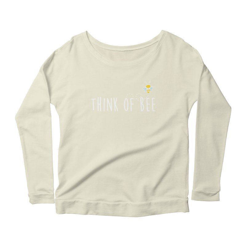 Think of Bee *White Font* Women's Longsleeve Scoopneck  by uppercaseCHASE1