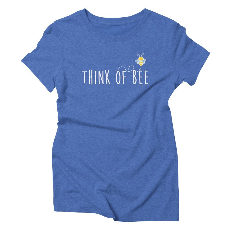 Think of Bee *White Font* Women's Triblend T-Shirt by uppercaseCHASE1