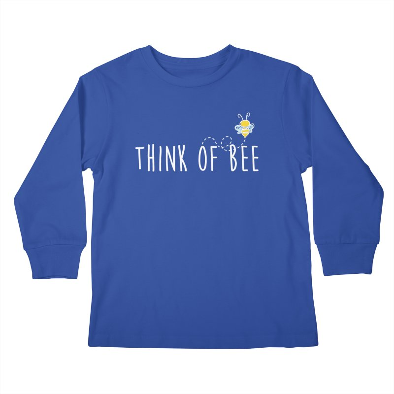 Think of Bee *White Font* Kids Longsleeve T-Shirt by uppercaseCHASE1