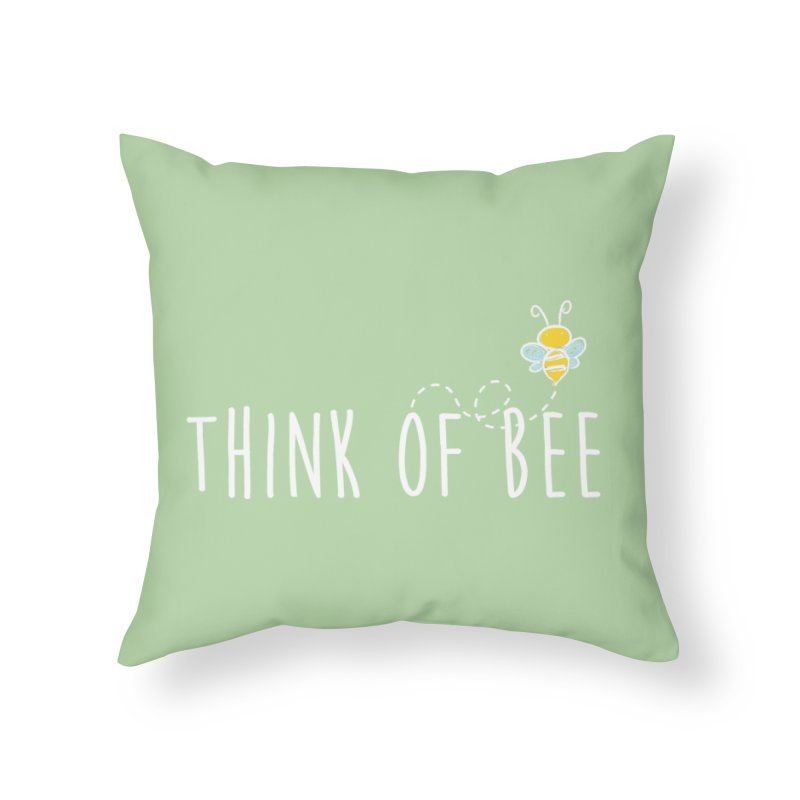 Think of Bee *White Font* Home Throw Pillow by uppercaseCHASE1