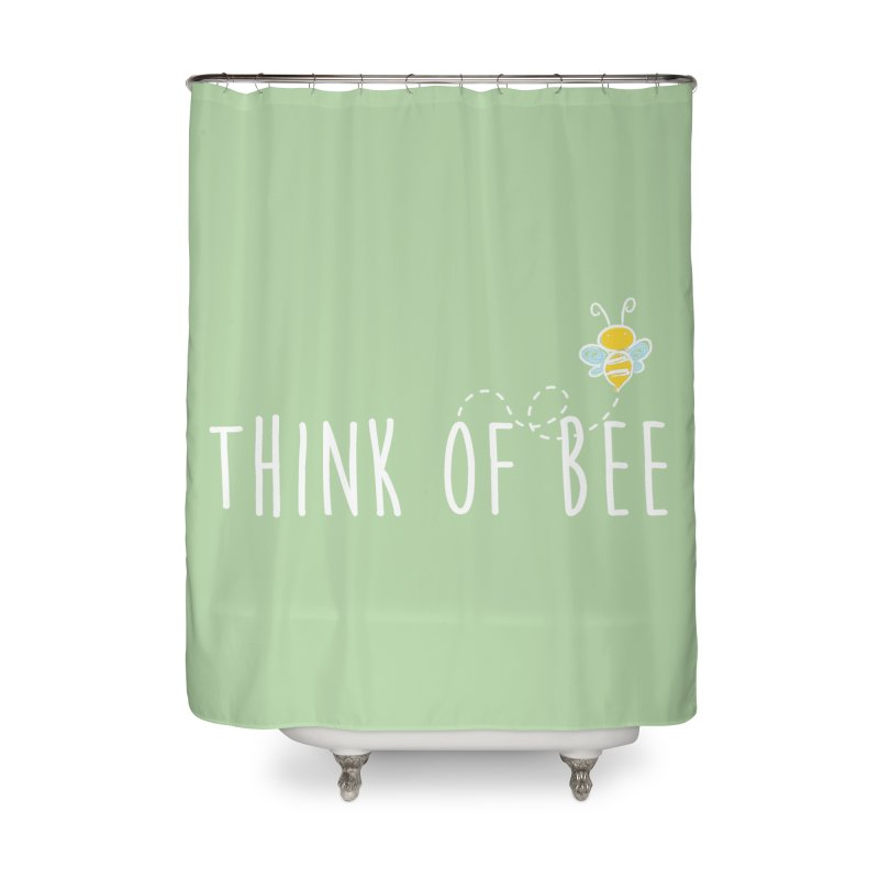 Think of Bee *White Font* Home Shower Curtain by uppercaseCHASE1