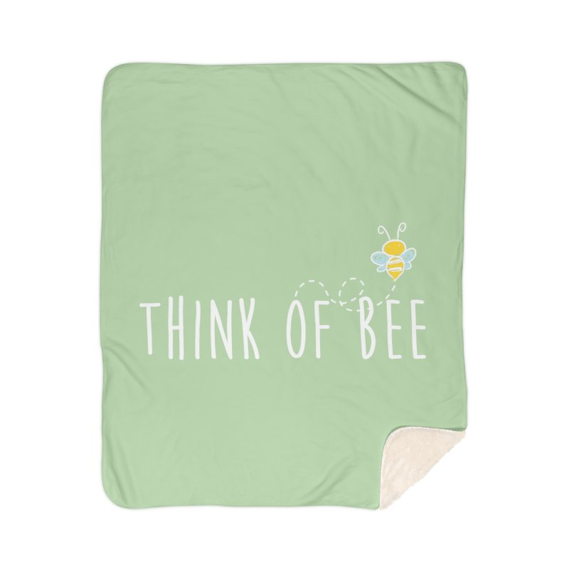 Think of Bee *White Font* Home Sherpa Blanket Blanket by uppercaseCHASE1