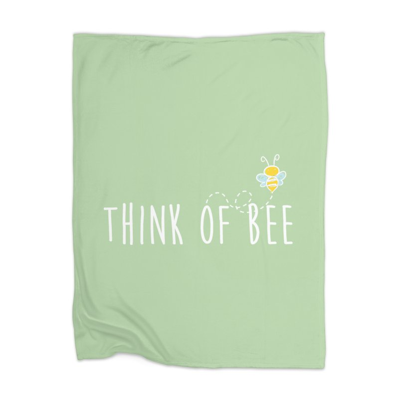Think of Bee *White Font* Home Blanket by uppercaseCHASE1