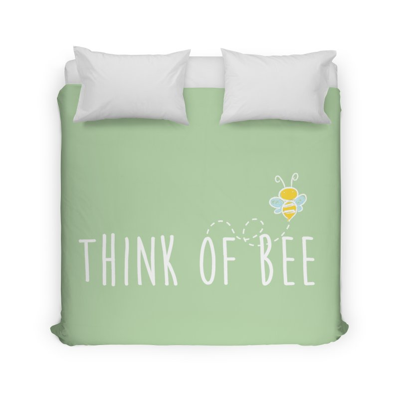 Think of Bee *White Font* Home Duvet by uppercaseCHASE1