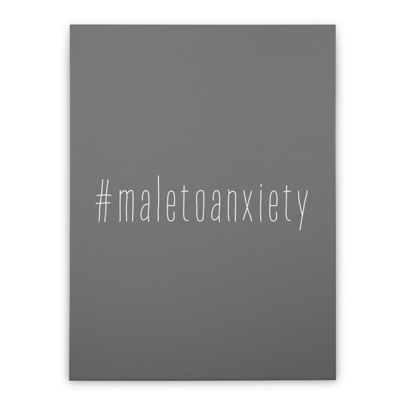 #maletoanxiety Home Stretched Canvas by uppercaseCHASE1