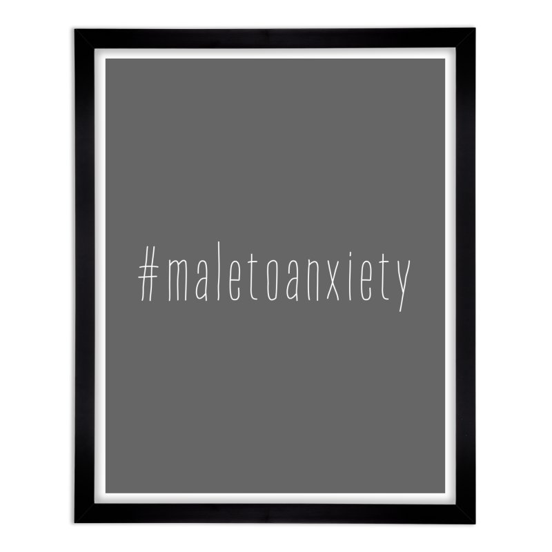 #maletoanxiety Home Framed Fine Art Print by uppercaseCHASE1