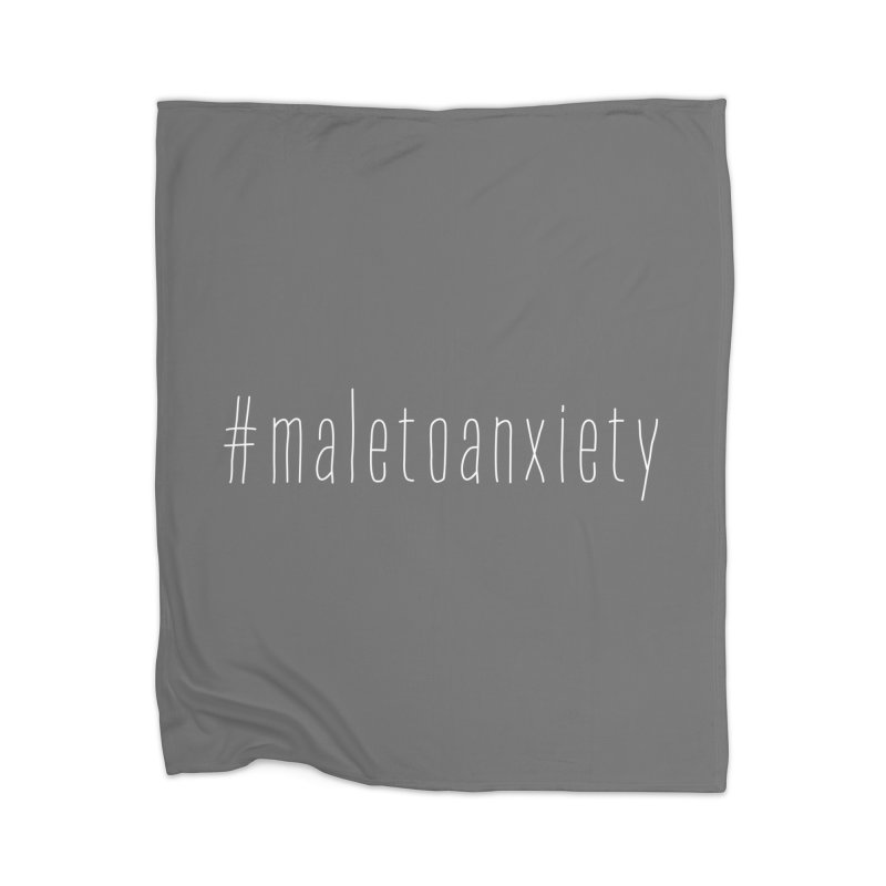 #maletoanxiety Home Blanket by uppercaseCHASE1