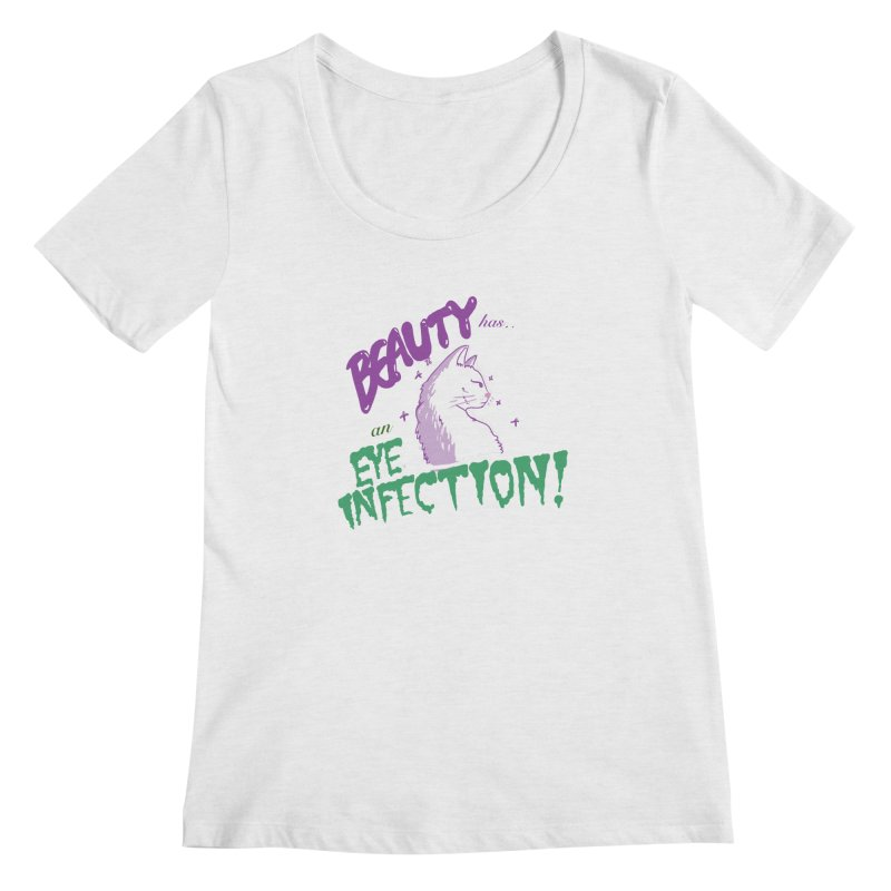 Beauty has an Eye Infection Women's Scoopneck by uppercaseCHASE1
