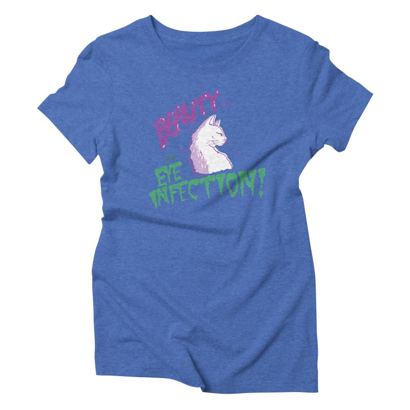 Beauty has an Eye Infection Women's Triblend T-Shirt by uppercaseCHASE1