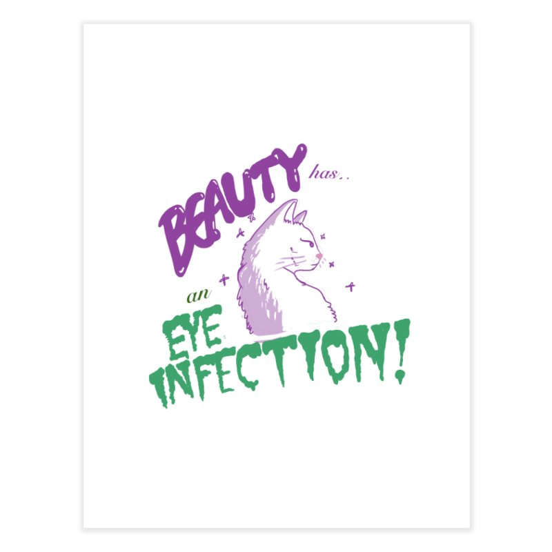 Beauty has an Eye Infection Home Fine Art Print by uppercaseCHASE1