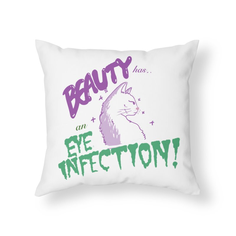 Beauty has an Eye Infection Home Throw Pillow by uppercaseCHASE1