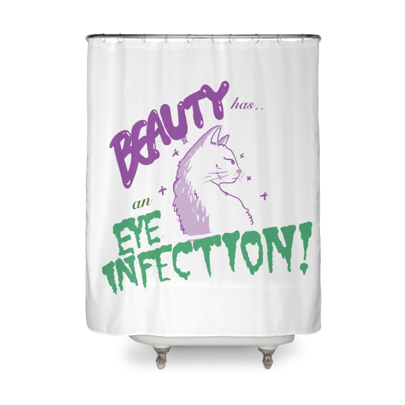 Beauty has an Eye Infection Home Shower Curtain by uppercaseCHASE1