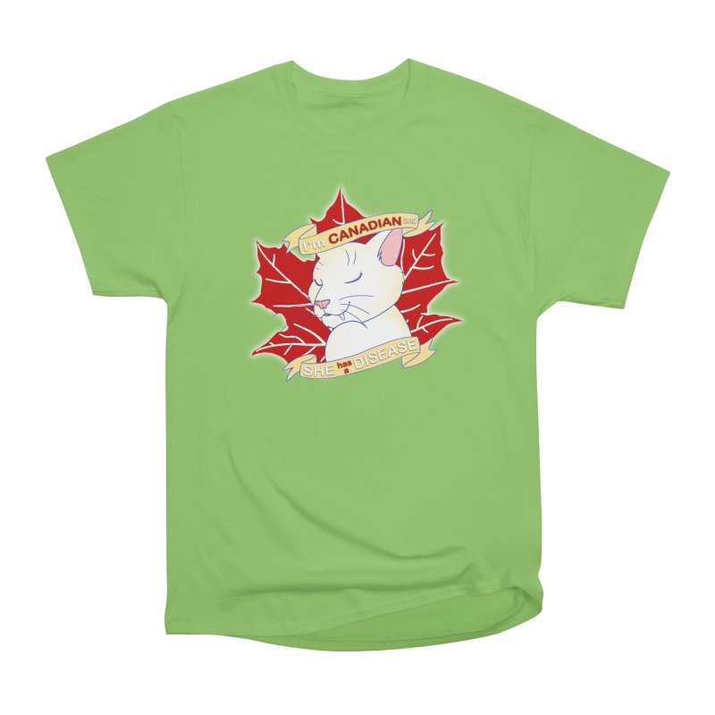I'm Canadian, and she has a Disease  Women's T-Shirt by uppercaseCHASE1