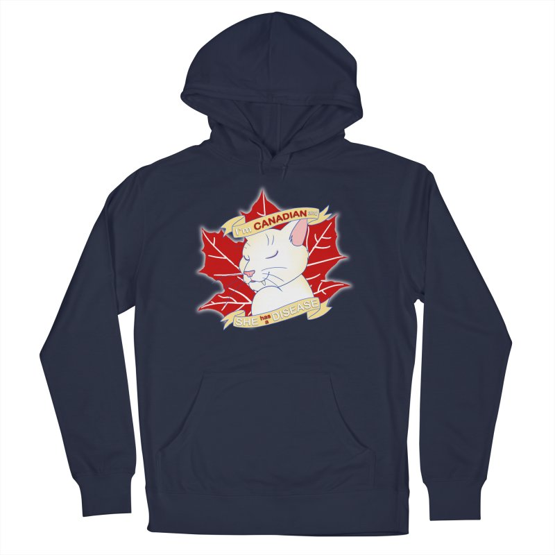 I'm Canadian, and she has a Disease  Men's Pullover Hoody by uppercaseCHASE1
