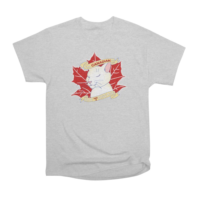 I'm Canadian, and she has a Disease  Men's T-Shirt by uppercaseCHASE1