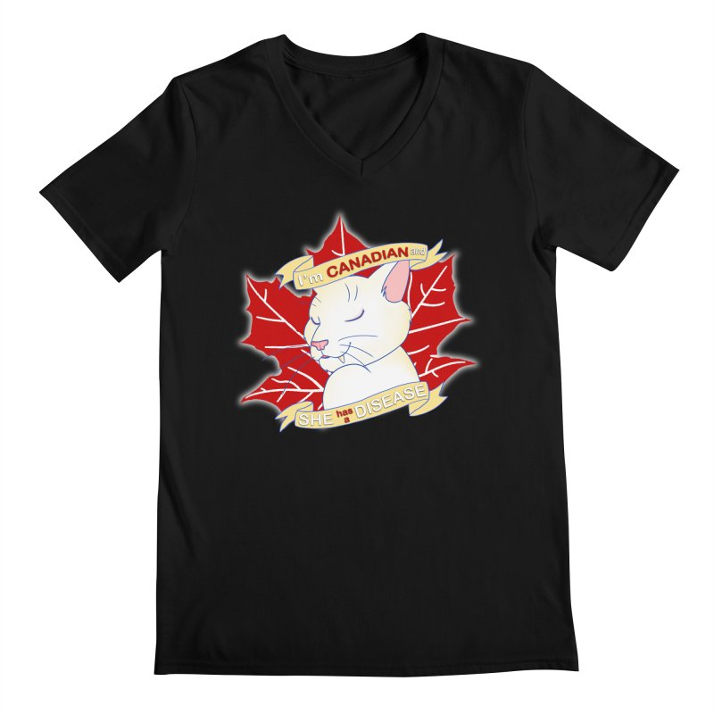 I'm Canadian, and she has a Disease  Men's V-Neck by uppercaseCHASE1