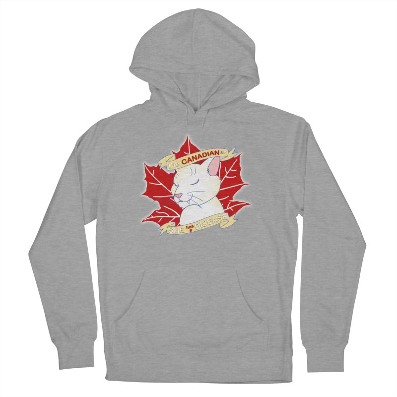 I'm Canadian, and she has a Disease  Women's French Terry Pullover Hoody by uppercaseCHASE1