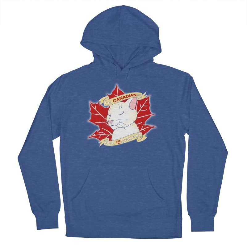 I'm Canadian, and she has a Disease  Men's French Terry Pullover Hoody by uppercaseCHASE1