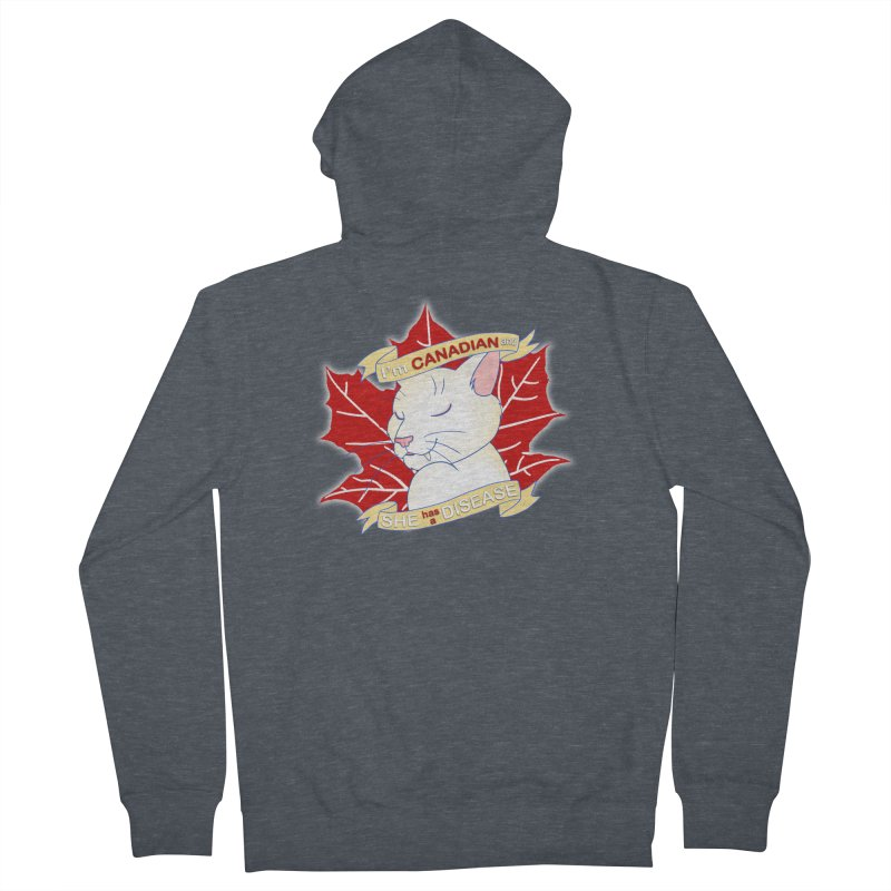 I'm Canadian, and she has a Disease  Men's French Terry Zip-Up Hoody by uppercaseCHASE1