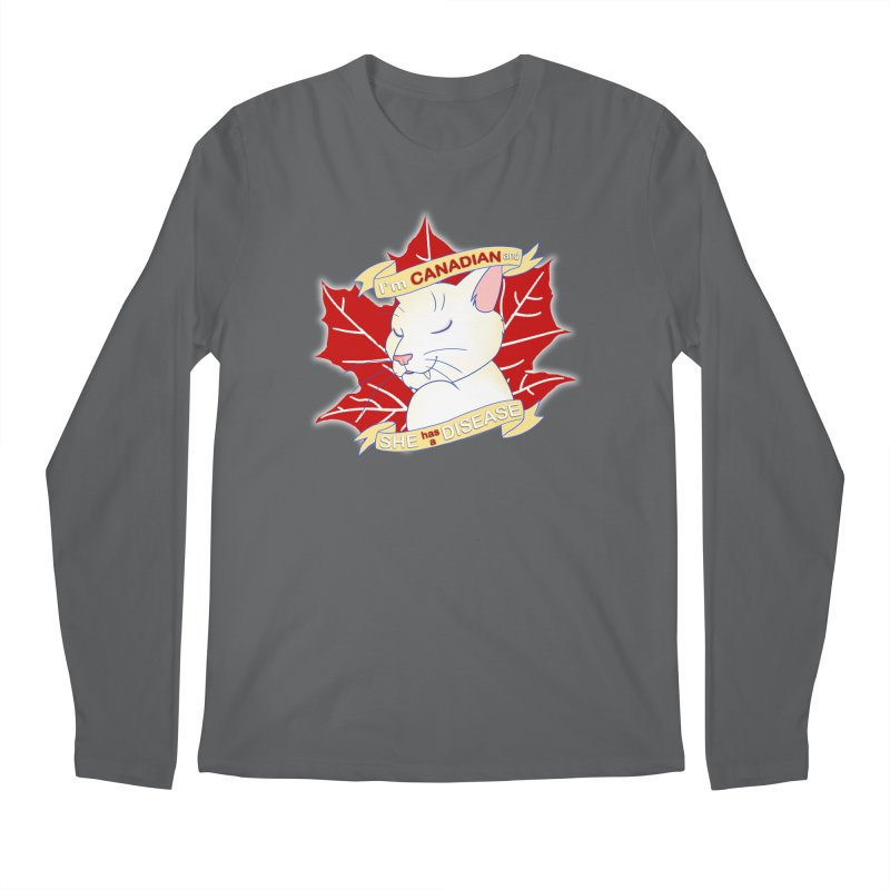 I'm Canadian, and she has a Disease  Men's Longsleeve T-Shirt by uppercaseCHASE1
