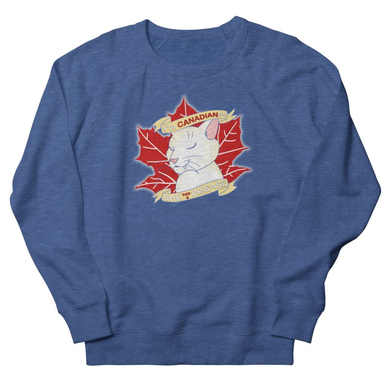 I'm Canadian, and she has a Disease  Women's Sweatshirt by uppercaseCHASE1