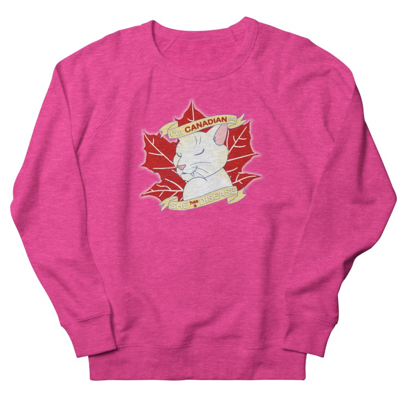 I'm Canadian, and she has a Disease  Women's French Terry Sweatshirt by uppercaseCHASE1