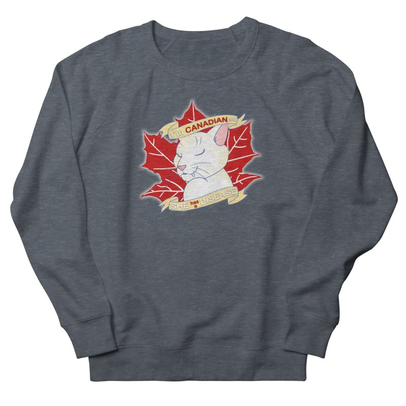 I'm Canadian, and she has a Disease  Men's Sweatshirt by uppercaseCHASE1