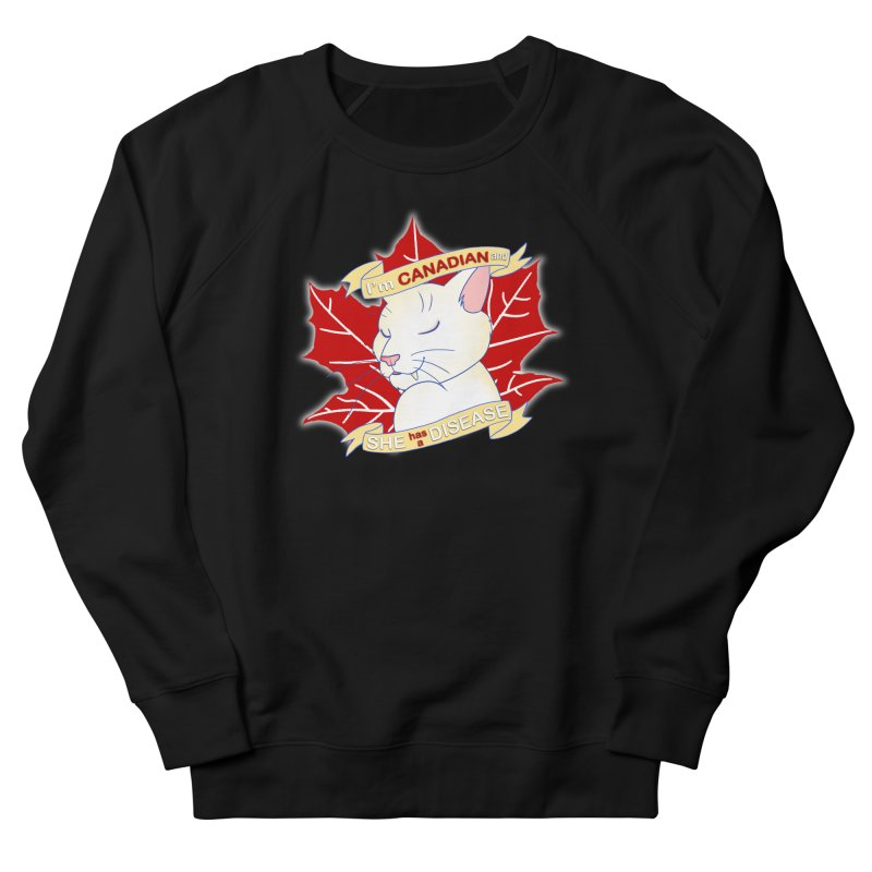 I'm Canadian, and she has a Disease  Men's French Terry Sweatshirt by uppercaseCHASE1
